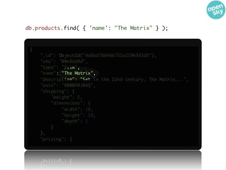 """db.products.find( { name: """"The Matrix"""" } ); {     """"_id"""": ObjectId(""""4d8ad78b46b731a22943d3d3""""),     """"sku"""": """"00e8da9d"""",     ..."""