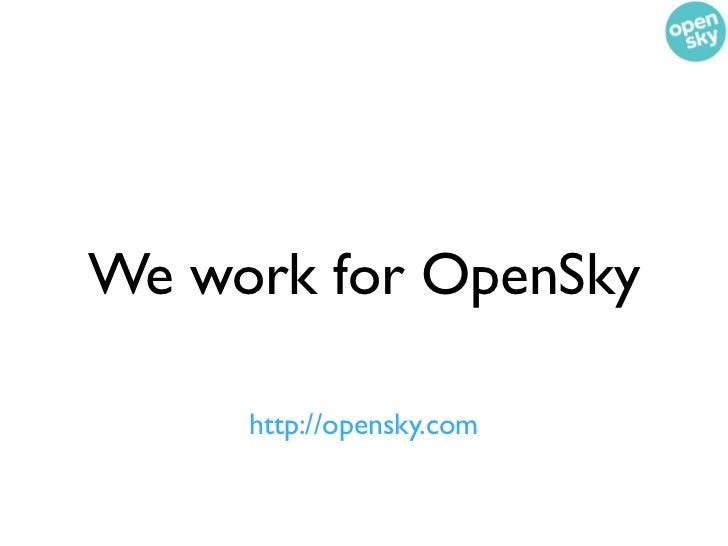 We work for OpenSky     http://opensky.com