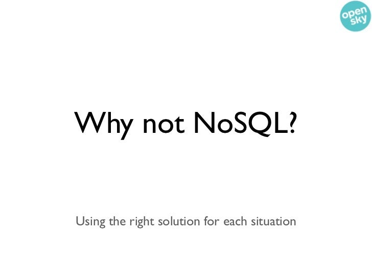 Why not NoSQL?Using the right solution for each situation
