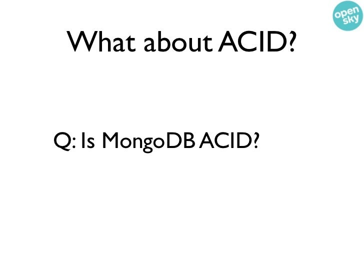 What about ACID?Q: Is MongoDB ACID?