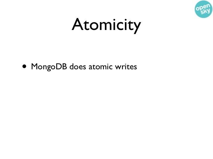 Atomicity• MongoDB does atomic writes