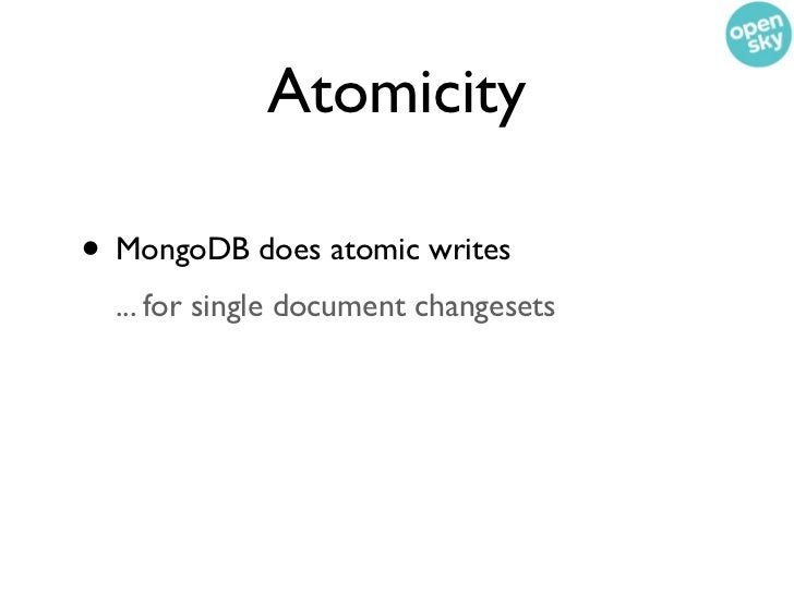 Atomicity• MongoDB does atomic writes  ... for single document changesets