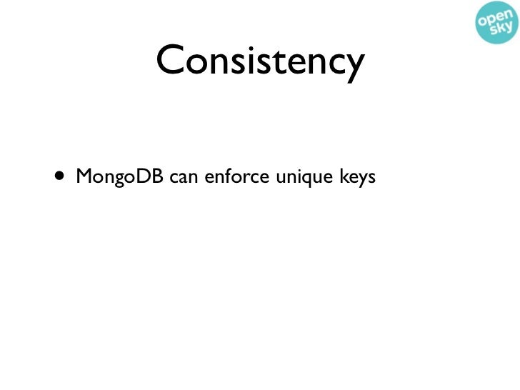 Consistency• MongoDB can enforce unique keys