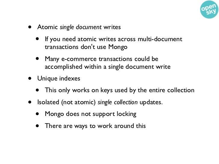 •   Atomic single document writes    •   If you need atomic writes across multi-document        transactions dont use Mong...