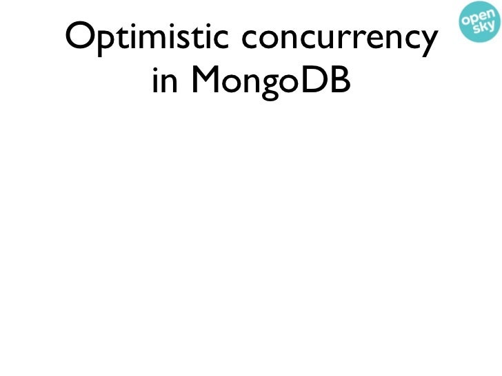 Optimistic concurrency    in MongoDBWe'll use an update-if-current strategy.