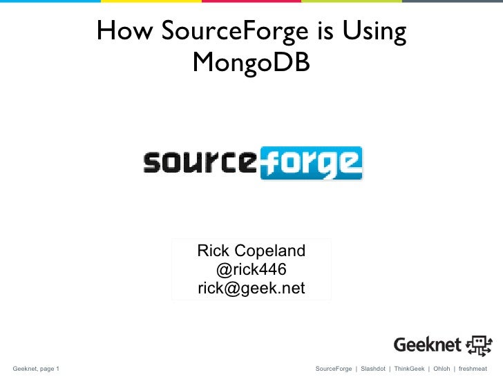 How SourceForge is Using MongoDB Rick Copeland @rick446 [email_address]