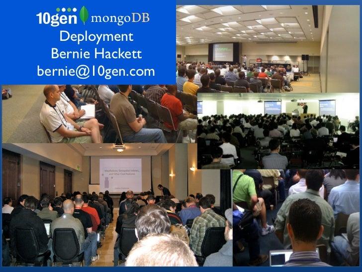Deployment  Bernie Hackettbernie@10gen.com