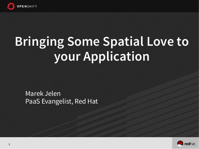 1 Bringing Some Spatial Love to your Application Marek Jelen PaaS Evangelist, Red Hat