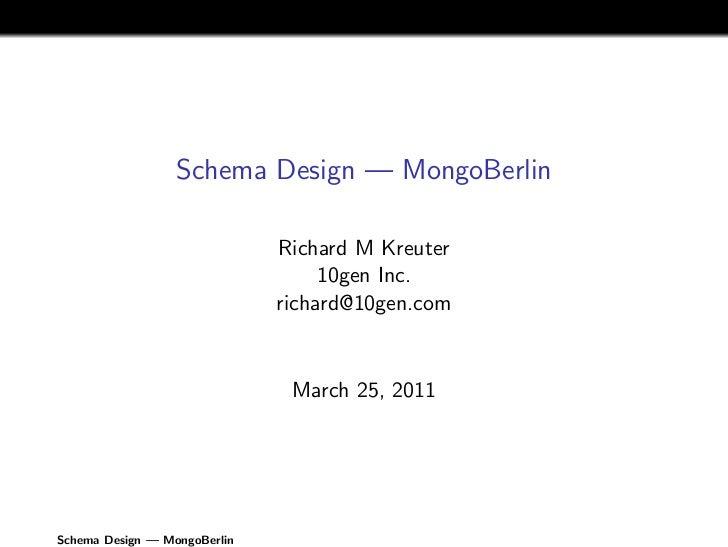 Schema Design — MongoBerlin                              Richard M Kreuter                                   10gen Inc.   ...