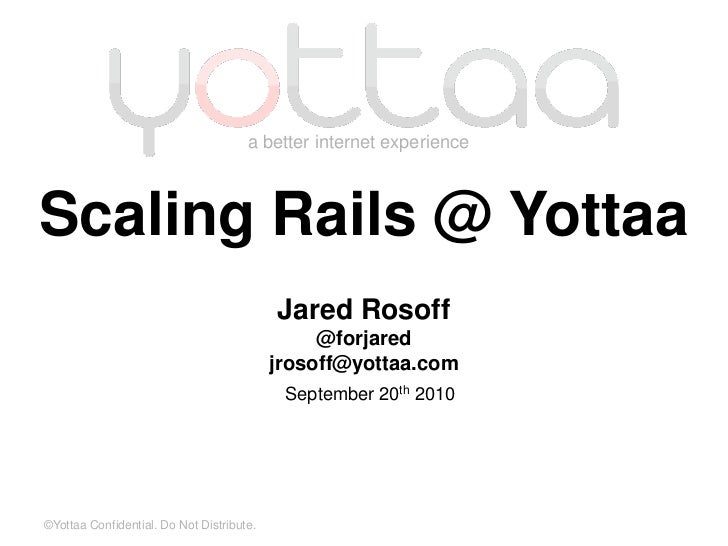 Scaling Rails @ Yottaa<br />Jared Rosoff<br />@forjared<br />jrosoff@yottaa.com<br />September 20th 2010<br />