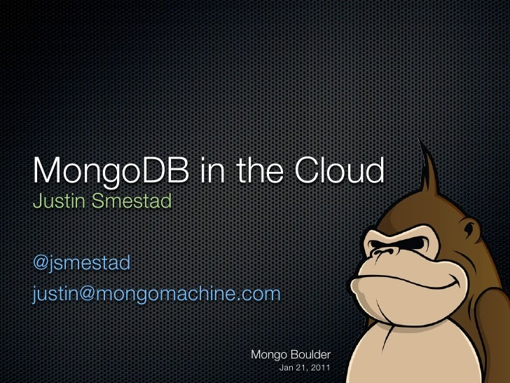 MongoDB in the CloudJustin Smestad@jsmestadjustin@mongomachine.com                    Mongo Boulder                       ...