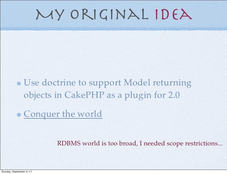 My original idea                Use doctrine to support Model returning                objects in CakePHP as a plugin for ...