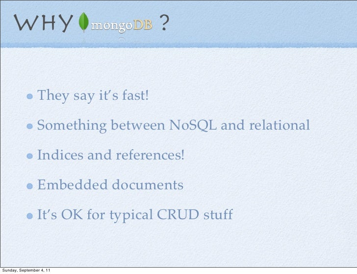 Why     ?                They say it's fast!                Something between NoSQL and relational                In...