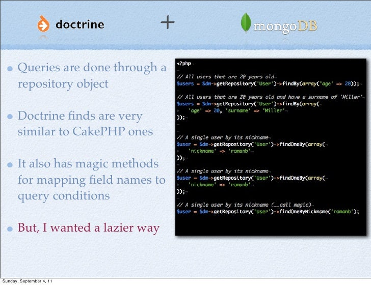 +       Queries are done through a       repository object       Doctrine finds are very       similar to CakePHP ones     ...