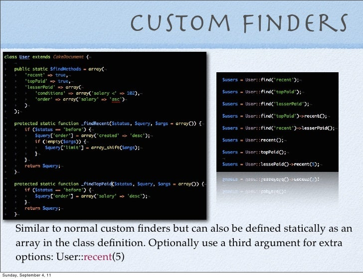 Custom Finders      Similar to normal custom finders but can also be defined statically as an      array in the class definit...