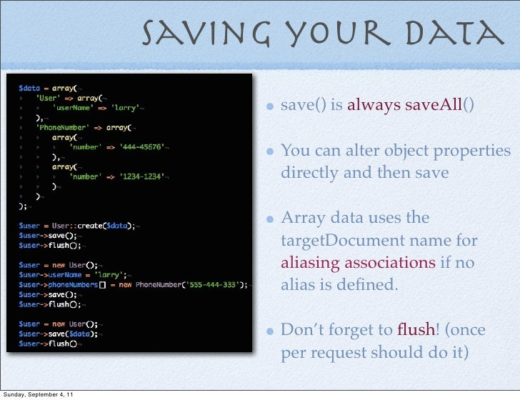 Saving your data                                save() is always saveAll()                                You can alter ob...