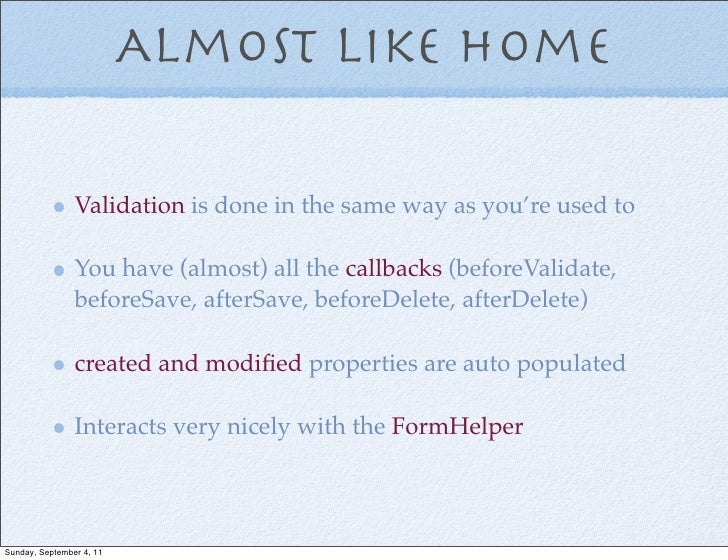 Almost like Home                Validation is done in the same way as you're used to                You have (almost) all ...