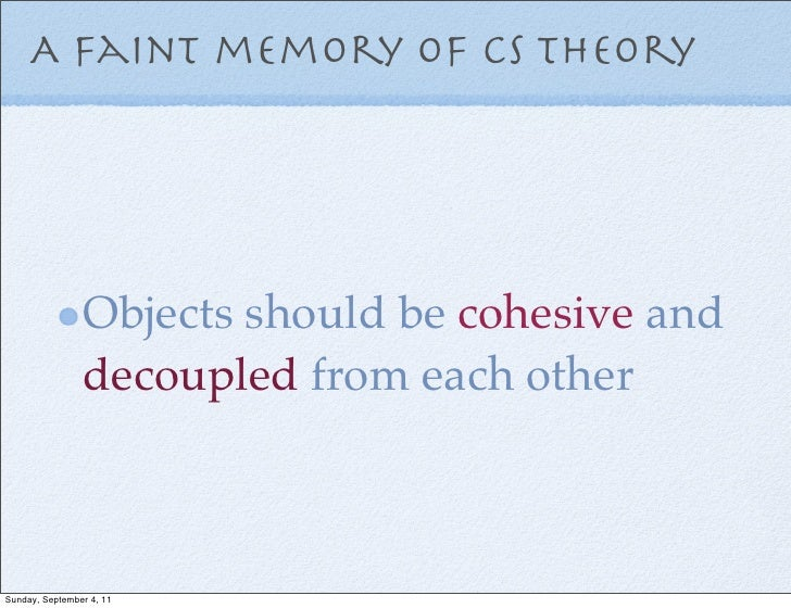 A faint memory of CS theory                Objects should be cohesive and                decoupled from each otherSunday, ...