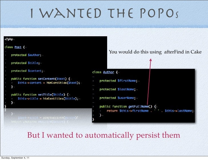 I wanted the POPOs                                           You would do this using afterFind in Cake                    ...