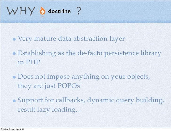 why     ?                Very mature data abstraction layer                Establishing as the de-facto persistence ...
