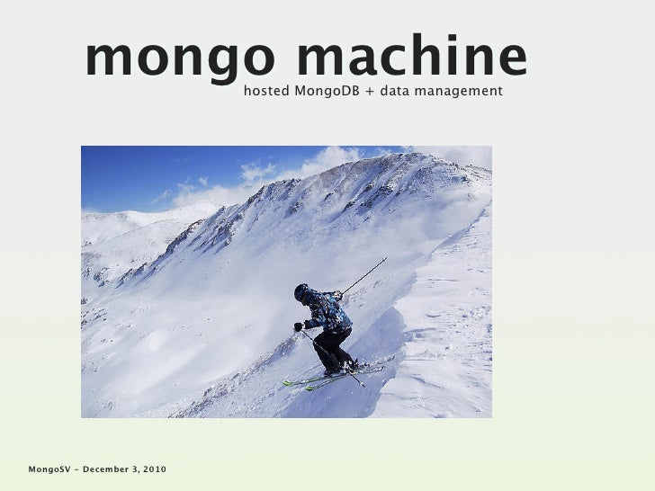 mongo machine      hosted MongoDB + data managementMongoSV - December 3, 2010