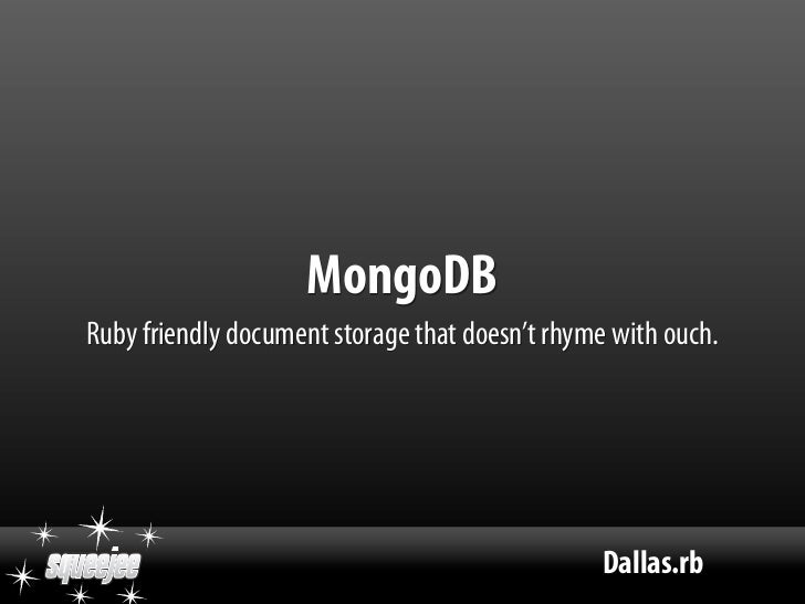 MongoDB Ruby friendly document storage that doesn't rhyme with ouch.                                                     D...