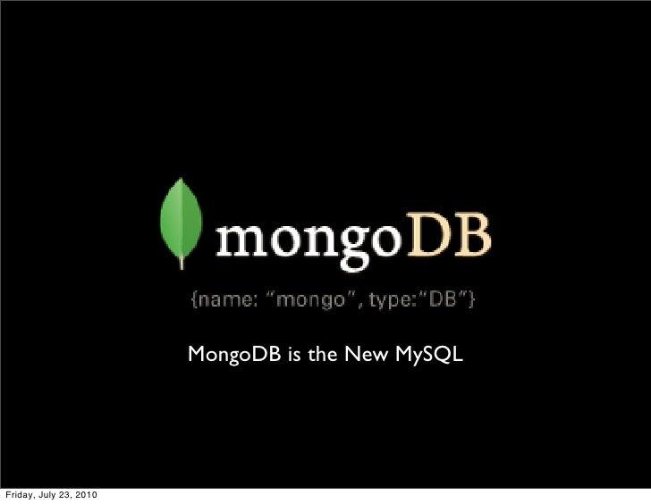 MongoDB is the New MySQL     Friday, July 23, 2010