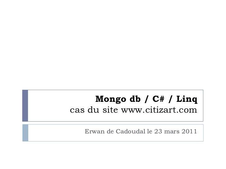 Mongo db/ C# / Linq cas du site www.citizart.com<br />Erwan de Cadoudal le 23 mars 2011<br />