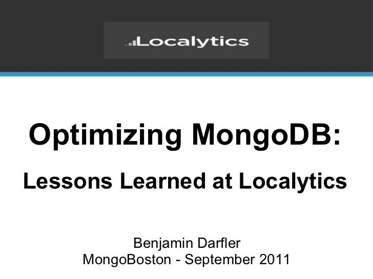 Optimizing MongoDB: Lessons Learnedat Localytics Benjamin Darfler MongoBoston -September 2011