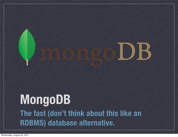 MongoDB                 The fast (don't think about this like an                 RDBMS) database alternative.Wednesday, Au...