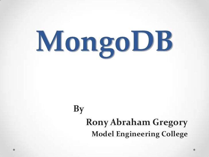 MongoDB By      Rony Abraham Gregory       Model Engineering College