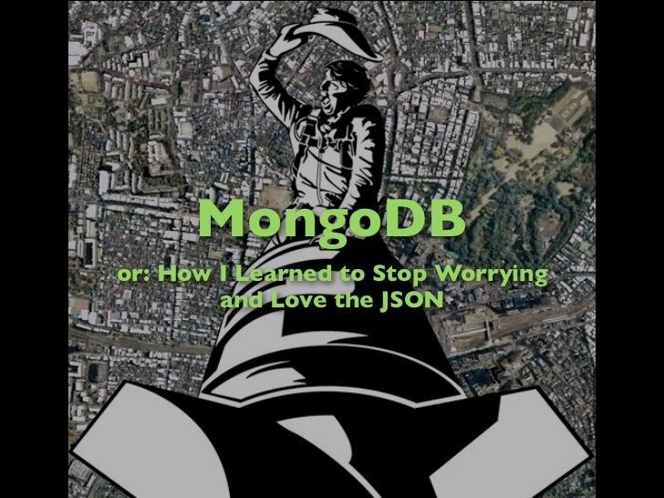 MongoDBor: How I Learned to Stop Worrying        and Love the JSON