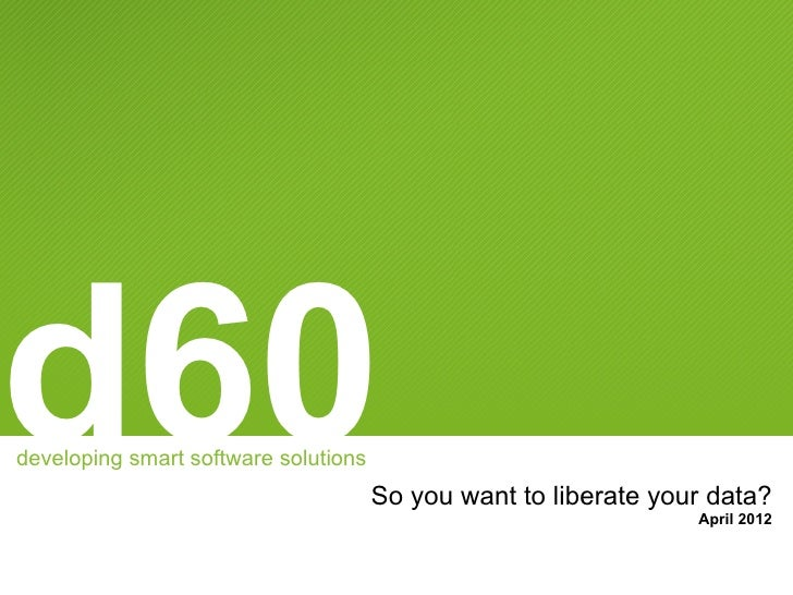 d60developing smart software solutions                                      So you want to liberate your data?            ...