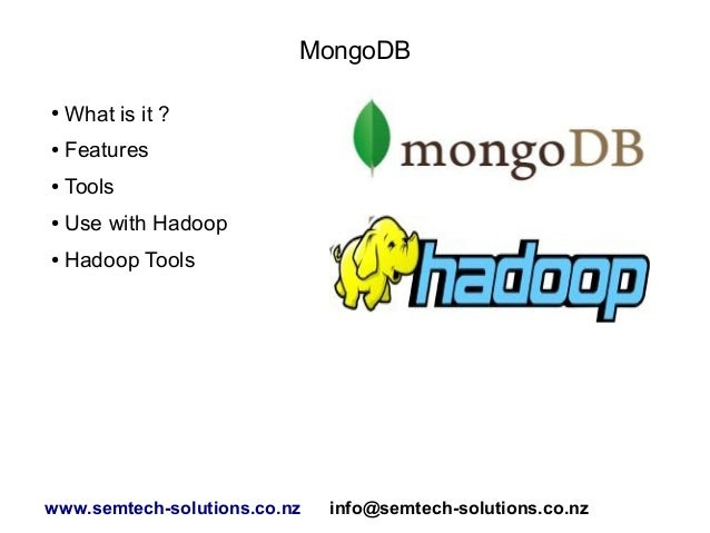 MongoDB ● What is it ? ● Features ● Tools ● Use with Hadoop ● Hadoop Tools www.semtech-solutions.co.nz info@semtech-soluti...