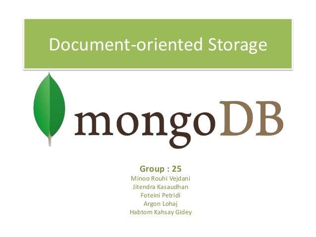 Document-oriented Storage  Group : 25 Minoo Rouhi Vejdani Jitendra Kasaudhan Foteini Petridi Argon Lohaj Habtom Kahsay Gid...