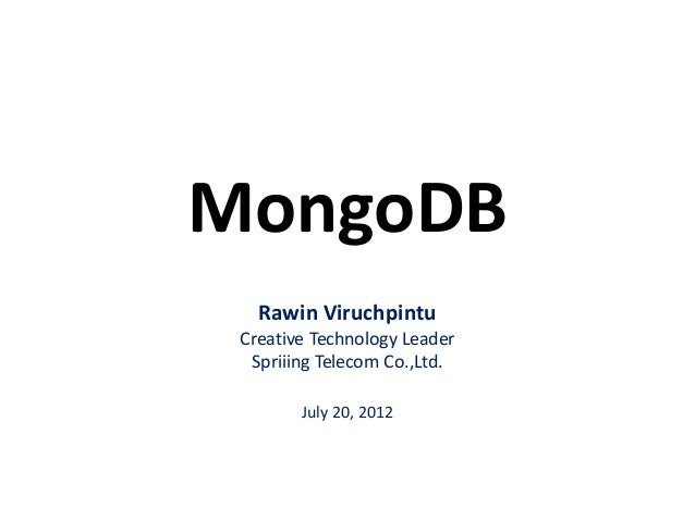 MongoDB Rawin Viruchpintu Creative Technology Leader Spriiing Telecom Co.,Ltd. July 20, 2012