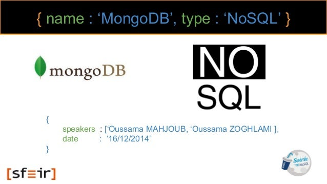 { name : 'MongoDB', type : 'NoSQL' } { speakers : ['Oussama MAHJOUB, 'Oussama ZOGHLAMI ], date : '16/12/2014' }