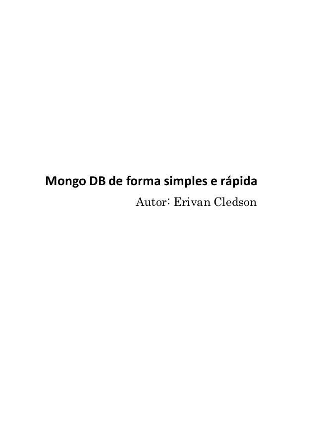 Mongo DB de forma simples e r�pida Autor: Erivan Cledson