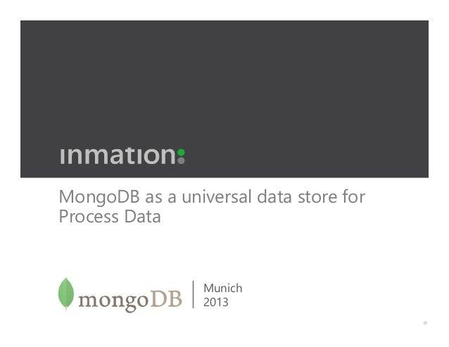 MongoDB as a universal data store for Process Data  Munich 2013