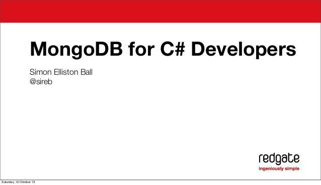 MongoDB for C# Developers Simon Elliston Ball @sireb  Saturday, 12 October 13
