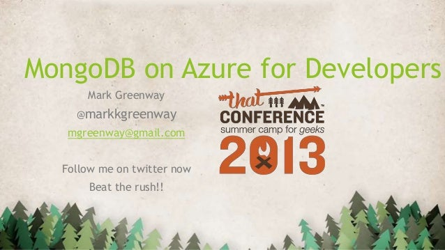MongoDB on Azure for Developers Mark Greenway @markkgreenway mgreenway@gmail.com Follow me on twitter now Beat the rush!!