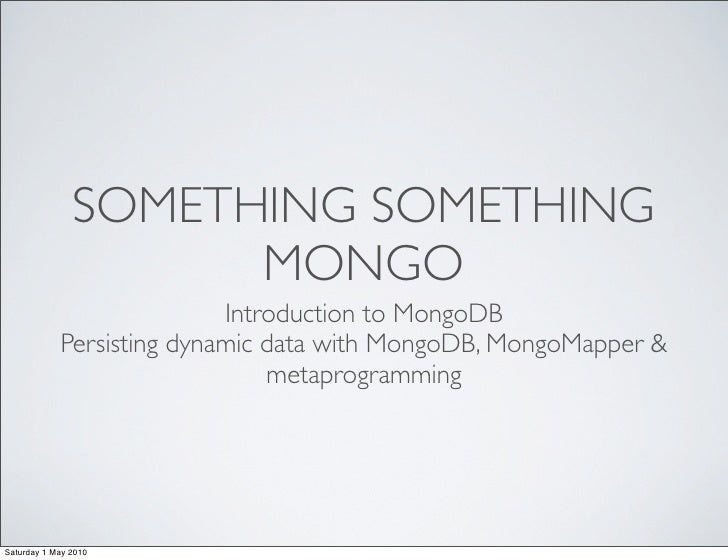 SOMETHING SOMETHING                      MONGO                            Introduction to MongoDB             Persisting d...