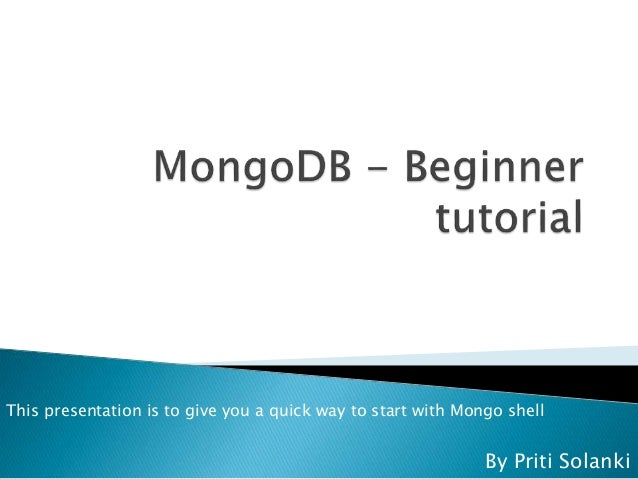 By Priti Solanki This presentation is to give you a quick way to start with Mongo shell