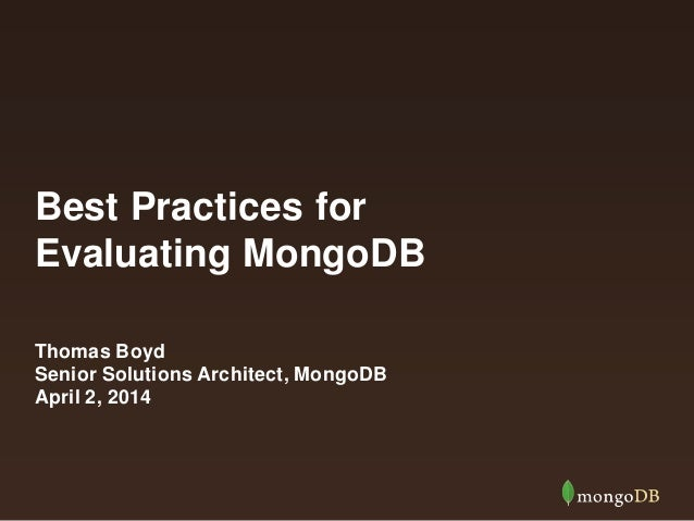 Best Practices for Evaluating MongoDB Thomas Boyd Senior Solutions Architect, MongoDB April 2, 2014
