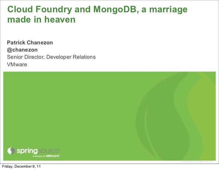 Cloud Foundry and MongoDB, a marriage  made in heaven  Patrick Chanezon  @chanezon  Senior Director, Developer Relations  ...