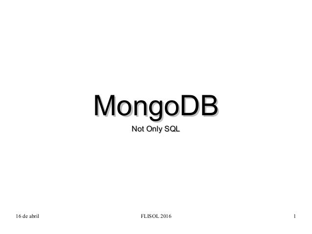 16 de abril FLISOL 2016 1 MongoDBMongoDB Not Only SQLNot Only SQL