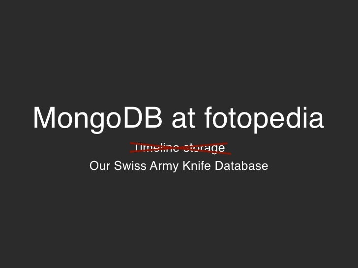 MongoDB at fotopedia          Timeline storage    Our Swiss Army Knife Database
