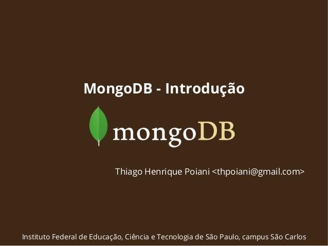 MongoDB - Introdução  Thiago Henrique Poiani <thpoiani@gmail.com>  Instituto Federal de Educação, Ciência e Tecnologia de ...
