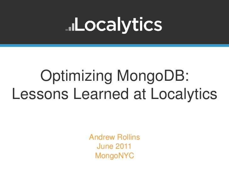 Optimizing MongoDB:Lessons Learned at Localytics          Andrew Rollins            June 2011           MongoNYC