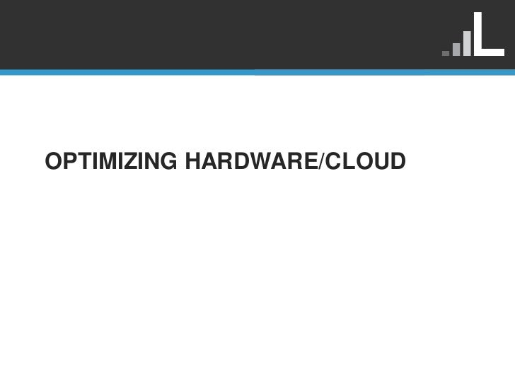 OPTIMIZING HARDWARE/CLOUD